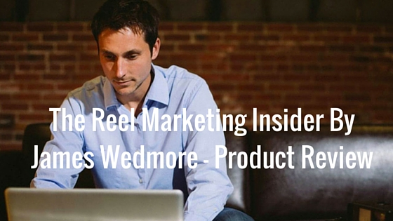 The Reel Marketing Insider By James Wedmore