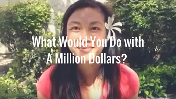 What Would You Do with A Million Dollars-