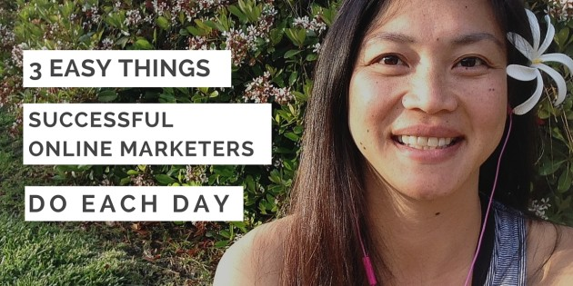3 Easy Things Successful Online Marketers Do Each Day